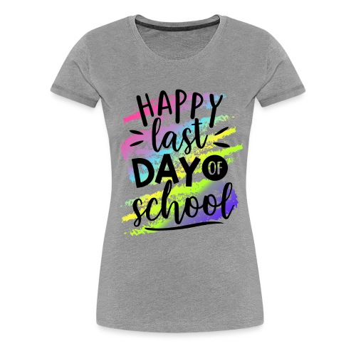 Happy Last Day of School Teacher T-Shirts - Women's Premium T-Shirt