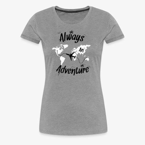 ALWAYS AN ADVENTURE - Women's Premium T-Shirt