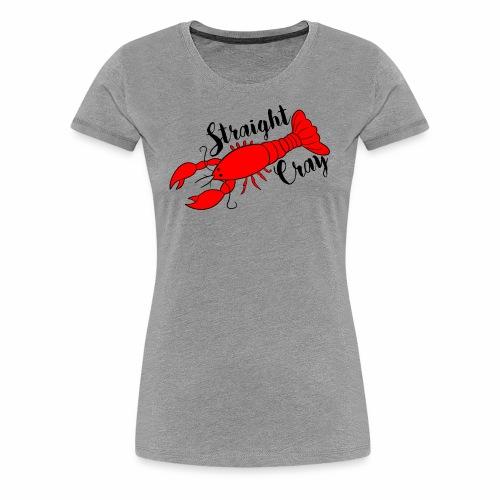 Straight Cray - Women's Premium T-Shirt