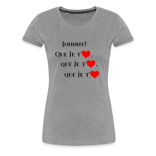 JOHNNY , Que je t'aiùme - Women's Premium T-Shirt