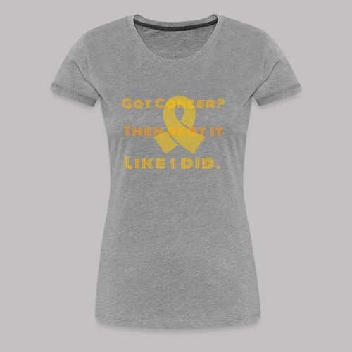 Got cancer - Women's Premium T-Shirt