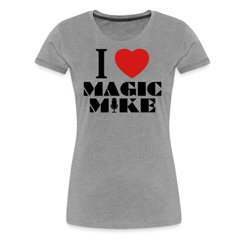I Heart Magic Mike T-Shirt - Women's Premium T-Shirt
