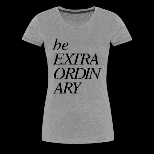 Be Extraordinary - Women's Premium T-Shirt