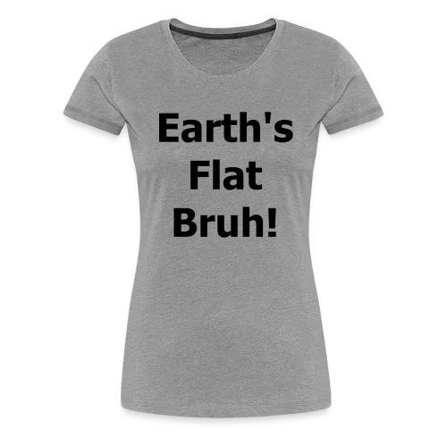 Earths flat - Women's Premium T-Shirt