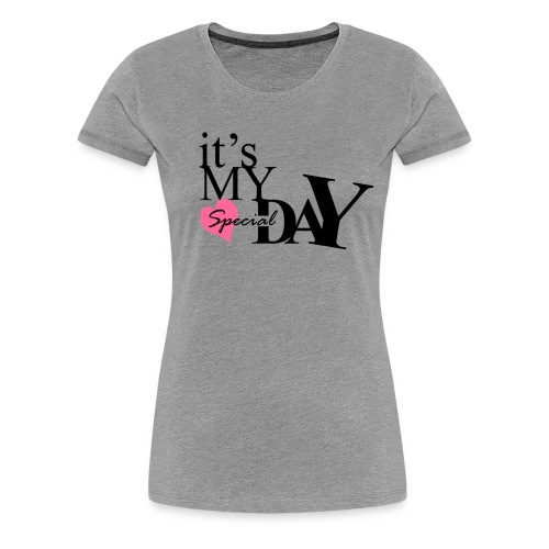 it's my special day - Birthday - Women's Premium T-Shirt