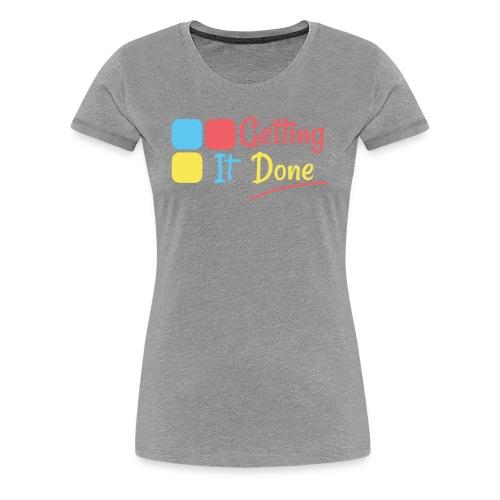 Getting It Done - Women's Premium T-Shirt