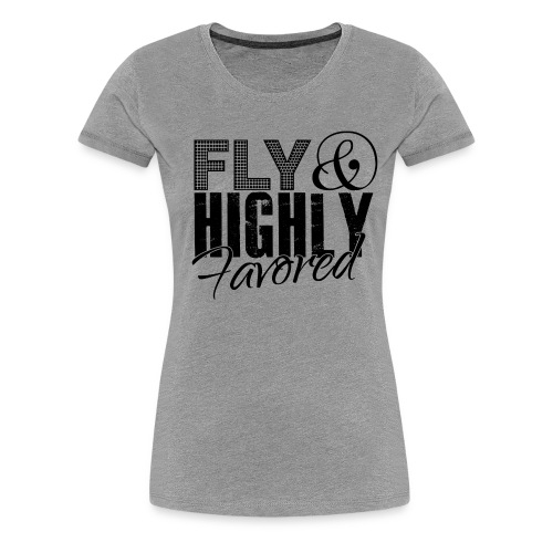 FLY & highly favored: blk - Women's Premium T-Shirt