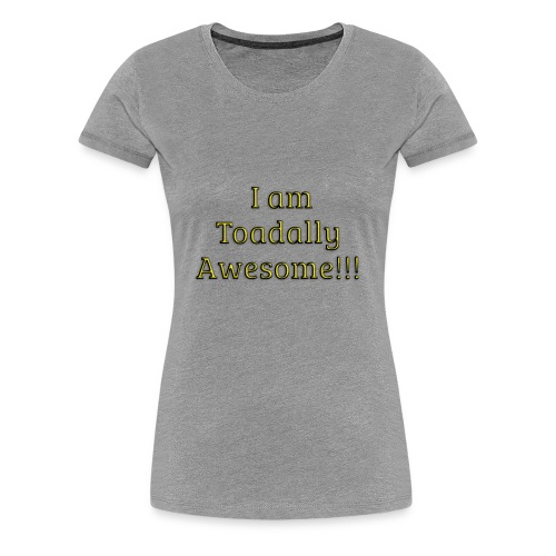 I am Toadally Awesome - Women's Premium T-Shirt