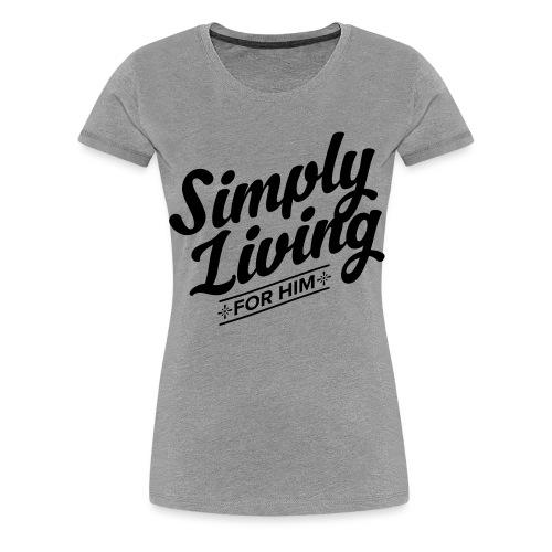 Simply Living for Him 4 - Women's Premium T-Shirt
