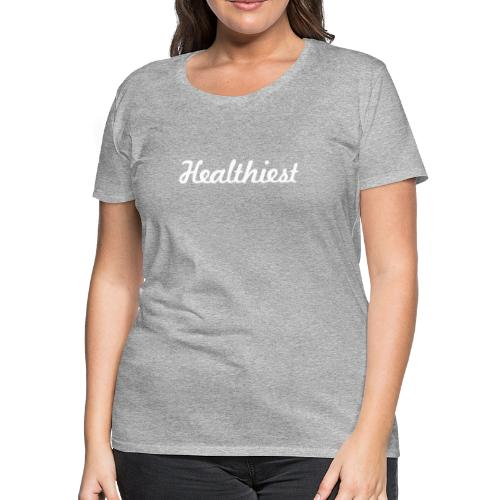 Sick Healthiest Sticker! - Women's Premium T-Shirt