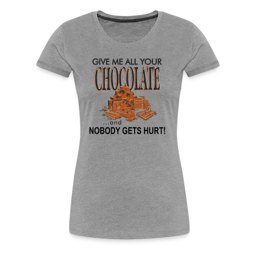 Give Me All Your Chocolate - Women's Premium T-Shirt