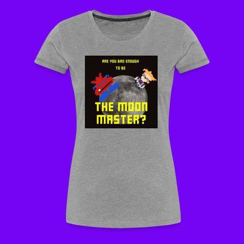 ARE YOU BAD ENOUGH TO BE THE MOON MASTER? - Women's Premium T-Shirt