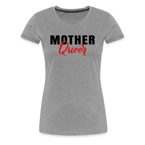 Mother Queer T-Shirt - Women's Premium T-Shirt