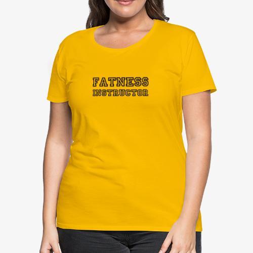 Fatness Instructor - Women's Premium T-Shirt
