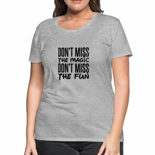 Don't Miss the Magic - Women's Premium T-Shirt