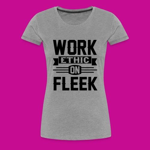 Work Ethic On Fleek - Women's Premium T-Shirt