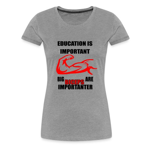 Education is important, big biceps are important - Women's Premium T-Shirt