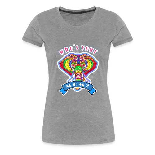 who s your mom 2 - Women's Premium T-Shirt