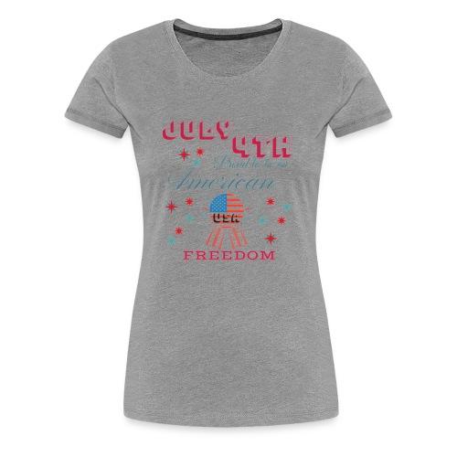 July 4th Proud to be an American - Women's Premium T-Shirt