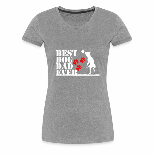 Best dog Dad ever - Women's Premium T-Shirt