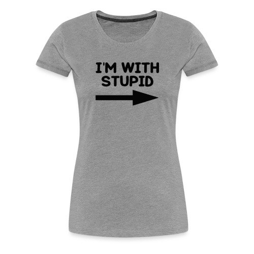 Funny Stupid T shirt I m with Stupid Arrow Left - Women's Premium T-Shirt