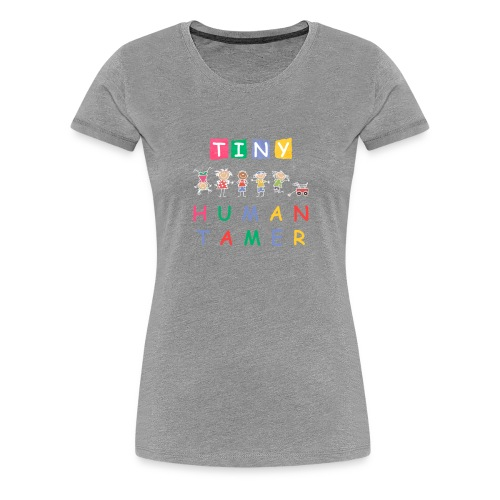 Tiny Human Tamer for Teacher Daycare Provider Gift - Women's Premium T-Shirt