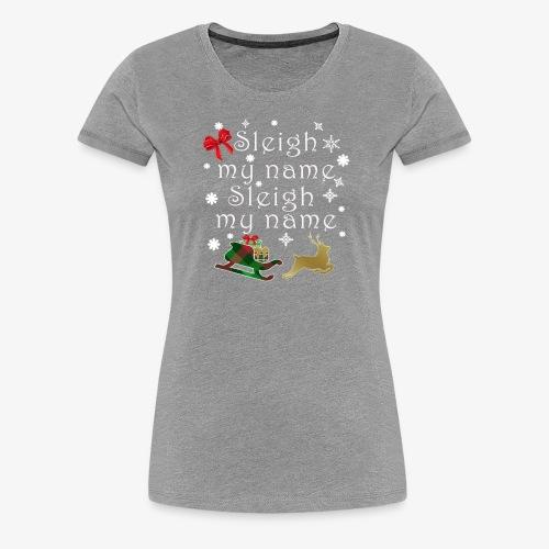 Top Funny Christmas Pun sleigh My Name Gift Design - Women's Premium T-Shirt