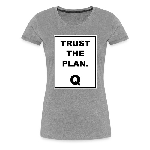 Trust The Plan Q - Women's Premium T-Shirt
