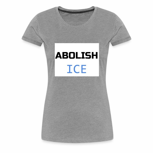 Abolish ICE - Women's Premium T-Shirt