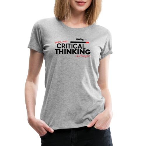 Critical Thinking in Progress 1 - Women's Premium T-Shirt