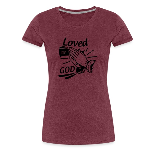 Loved By God (Black Letters) - Women's Premium T-Shirt