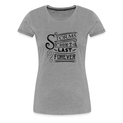 Storms don't last forever - Women's Premium T-Shirt