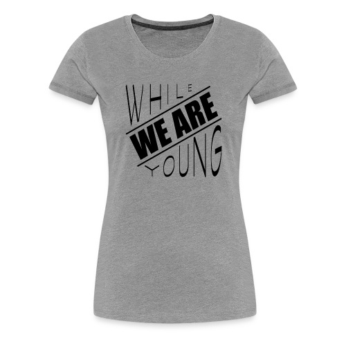 While we are young - Women's Premium T-Shirt