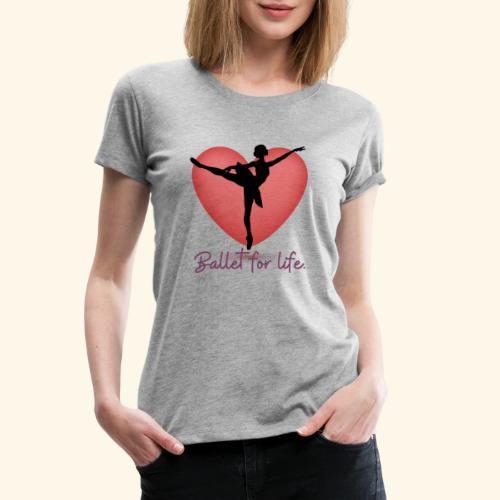 Ballet for life - Women's Premium T-Shirt
