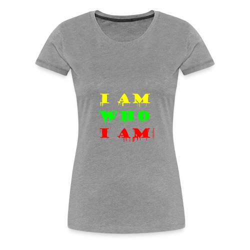 I Am Who I am - Women's Premium T-Shirt