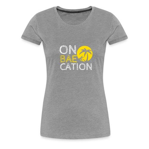 On Bae Cation Great Holiday Tshirt - Women's Premium T-Shirt