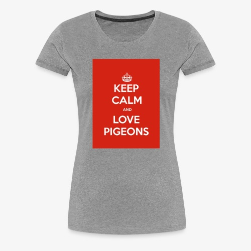 KEEP CALM AND LOVE PIGEONS - Women's Premium T-Shirt