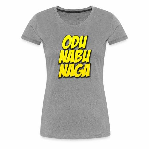 Odu Nabu Naga! - Women's Premium T-Shirt