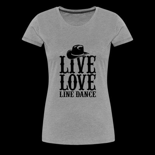 Live Love Line Dancing - Women's Premium T-Shirt