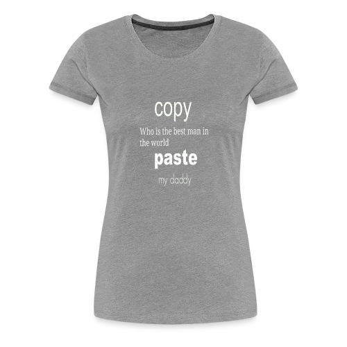 Funny Copy Paste gift: Daddy and Kid Son Daughter - Women's Premium T-Shirt