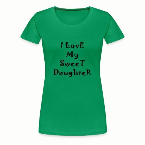 I love my sweet daughter - Women's Premium T-Shirt