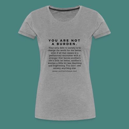 You are not a burden - Women's Premium T-Shirt