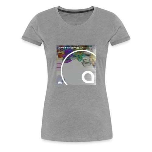 Gathered - Women's Premium T-Shirt