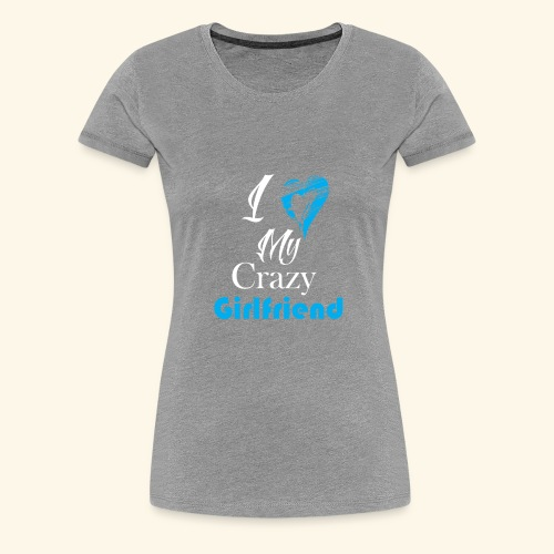 Love My Crazy Girlfriend Blue - Women's Premium T-Shirt