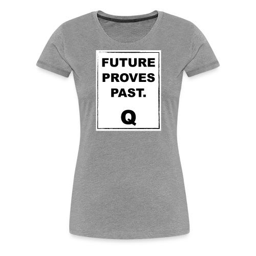 FUTURE PROVES PAST Qanon - Women's Premium T-Shirt