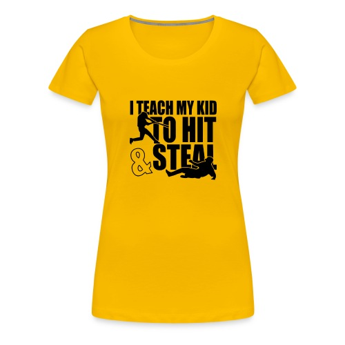 I Teach My Kid to Hit and Steal Baseball - Women's Premium T-Shirt