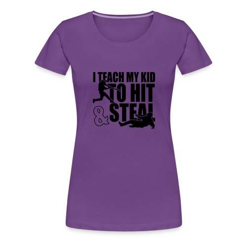 I Teach My Kid to Hit and Steal Baseball - Women's Premium T-Shirt