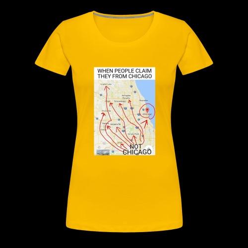 Not Chicago - Women's Premium T-Shirt