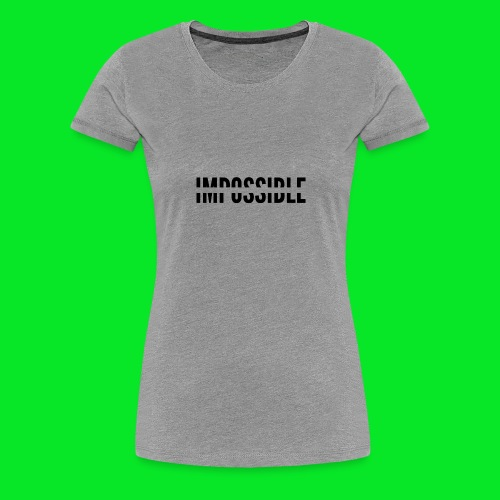 Impossible - Women's Premium T-Shirt