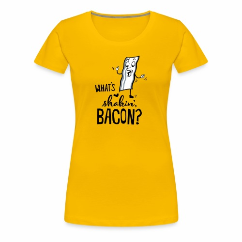 What's Shakin' Bacon - Women's Premium T-Shirt